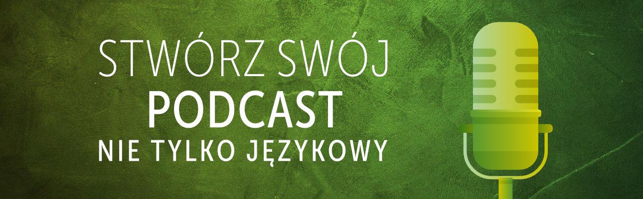 Stwórz swój podcast - nie tylko językowy!